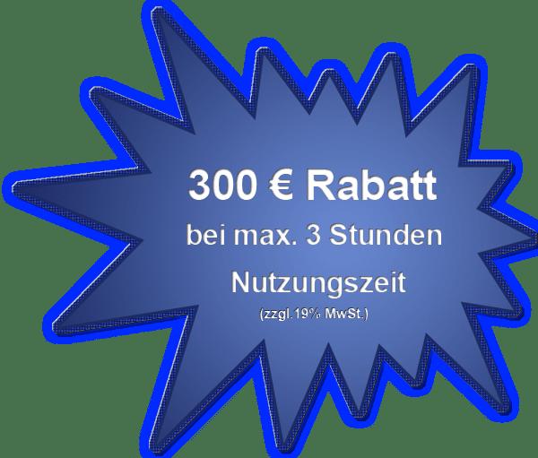 300 Euro Kurznutzungsrabatt bis max. 3 Std.